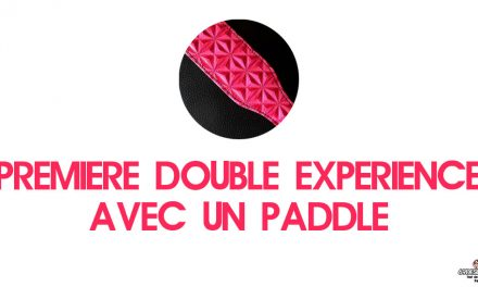 Paddle : Notre première double expérience