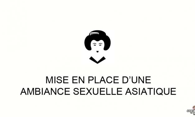 Mise en place d'une ambiance sexuelle asiatique