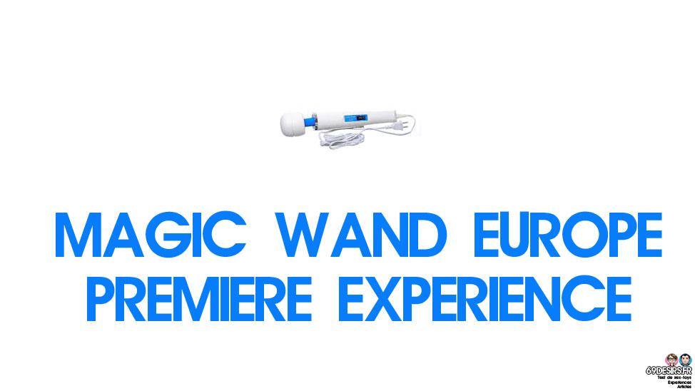 Magic Wand Europe : Première expérience