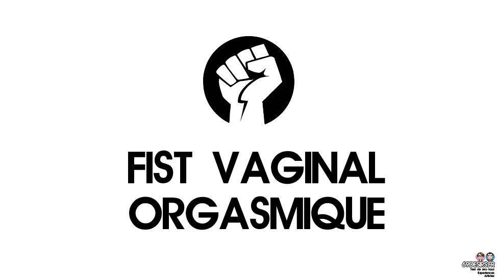 Fist vaginal orgasmique : Première expérience