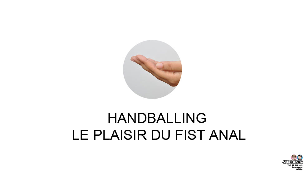 Handballing ou l'acte du plaisir du fist anal