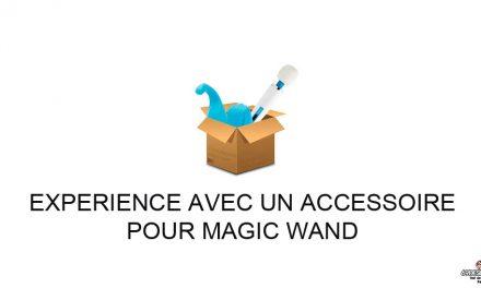 Accessoire Magic Wand : Première expérience