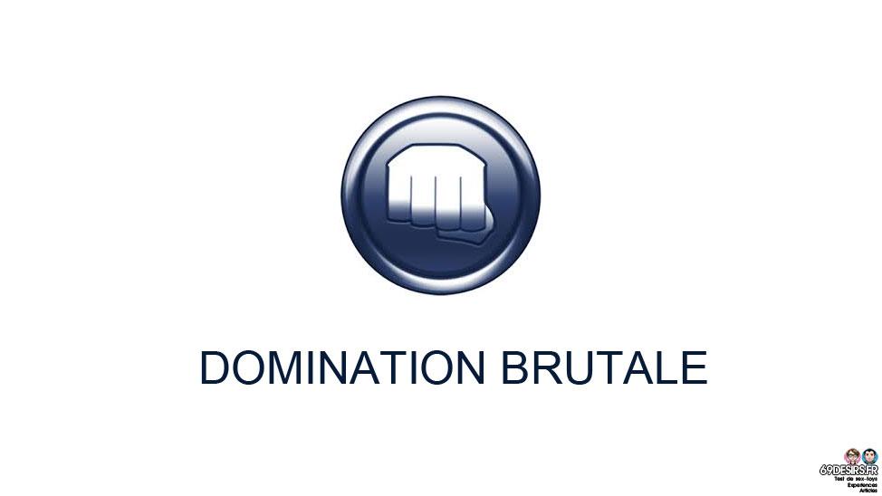 Domination brutale : Notre expérience