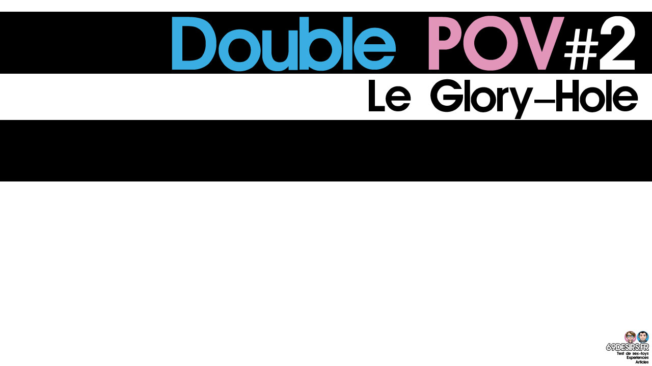 Le Glory-Hole : Double POV #2