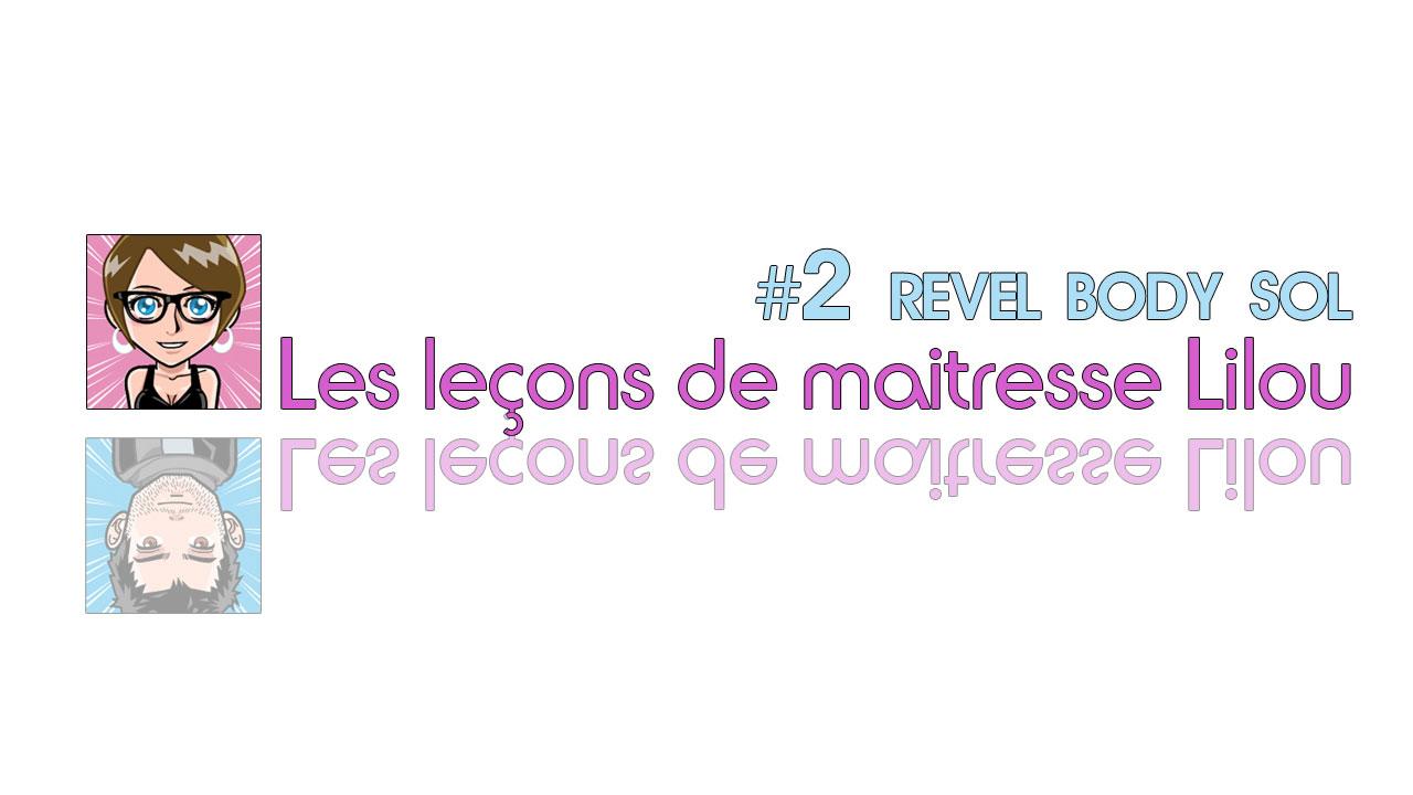 SOL Revel Body : Les leçons de Maîtresse Lilou #2