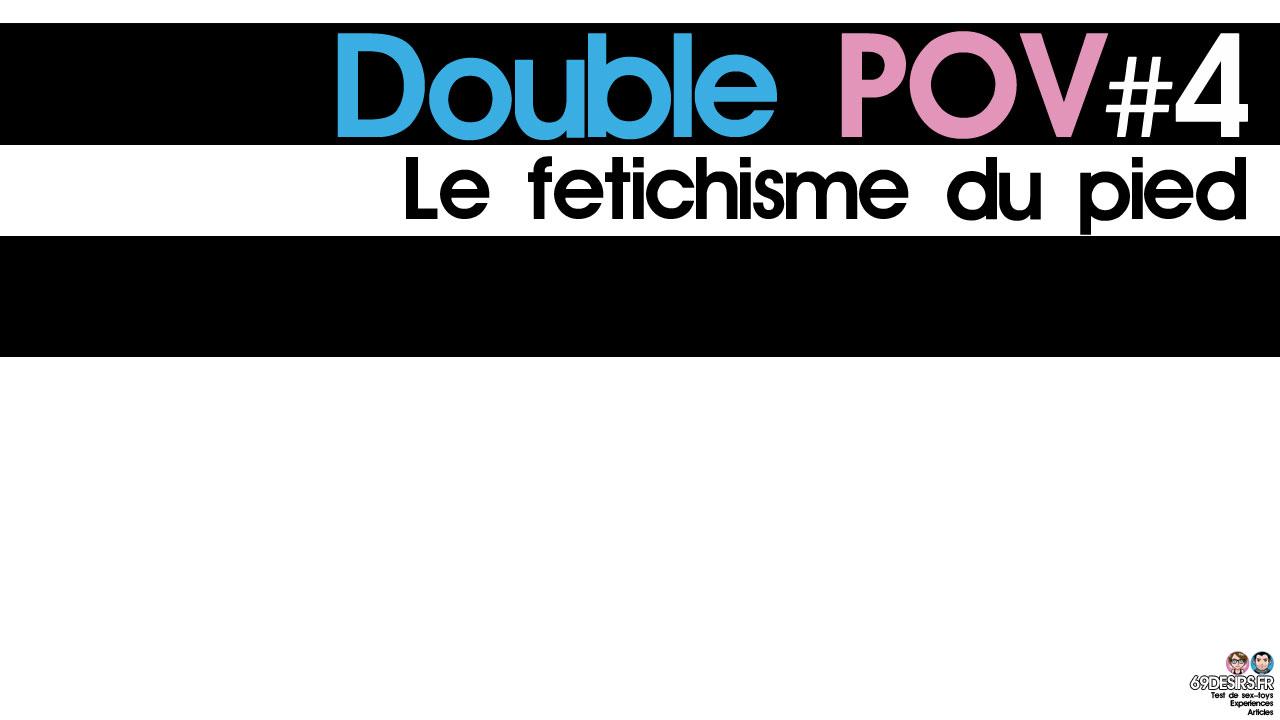 Le fétichisme du pied : Double POV #4