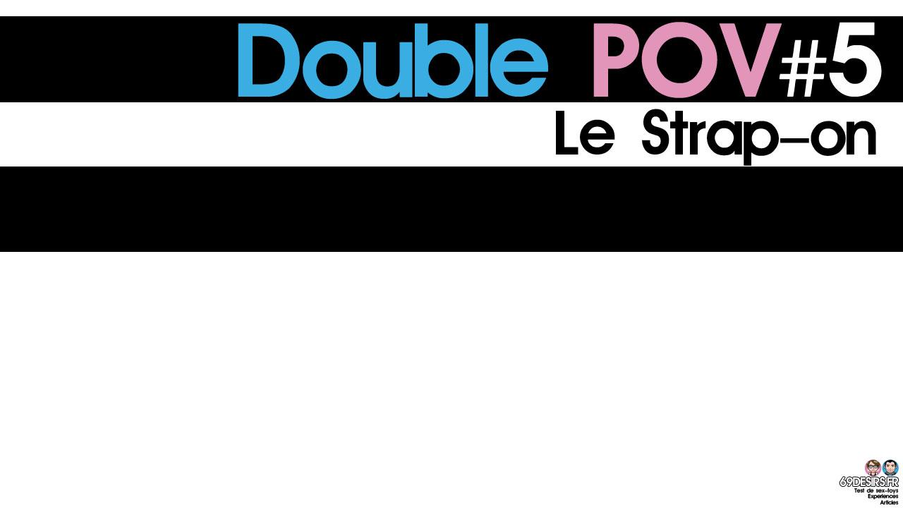 Le Strap-on : Double POV #5