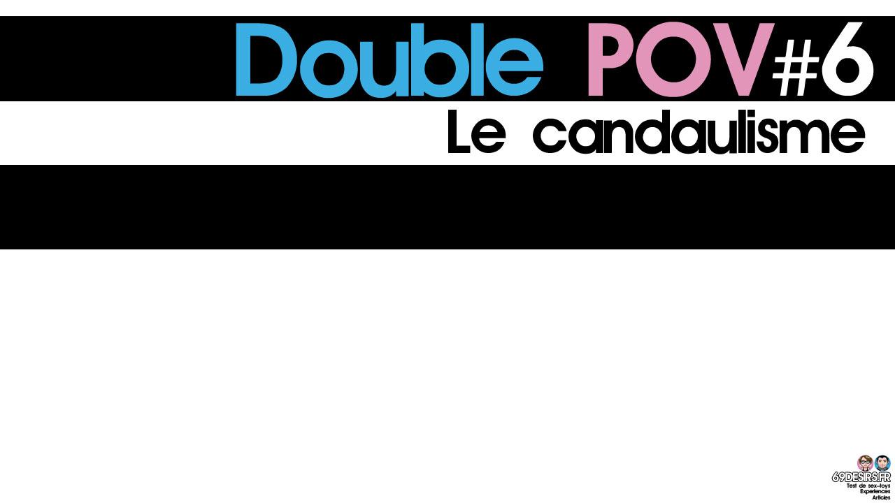 Le candaulisme : Double POV #6