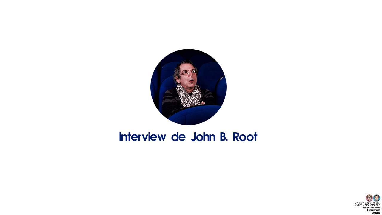 Interview de John B. Root : Réalisateur de films X