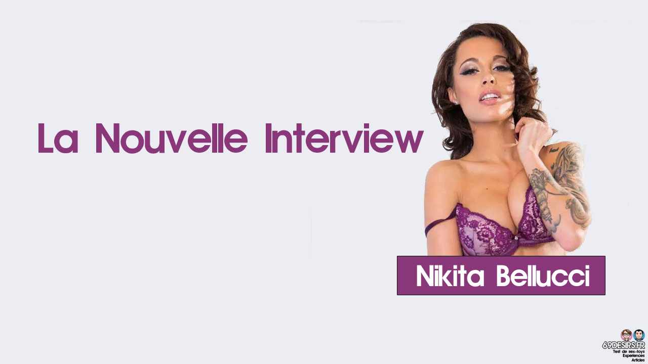 Nikita Bellucci : La nouvelle interview