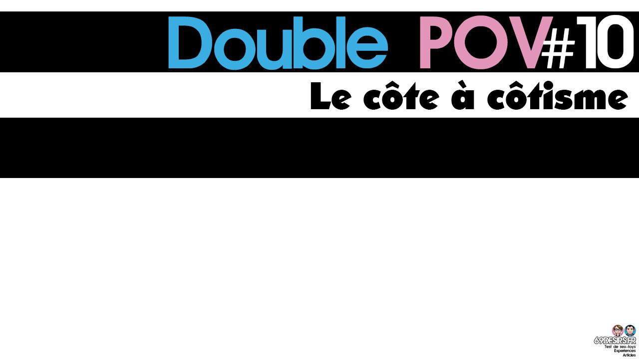 Le côte à côtisme : Double POV #10