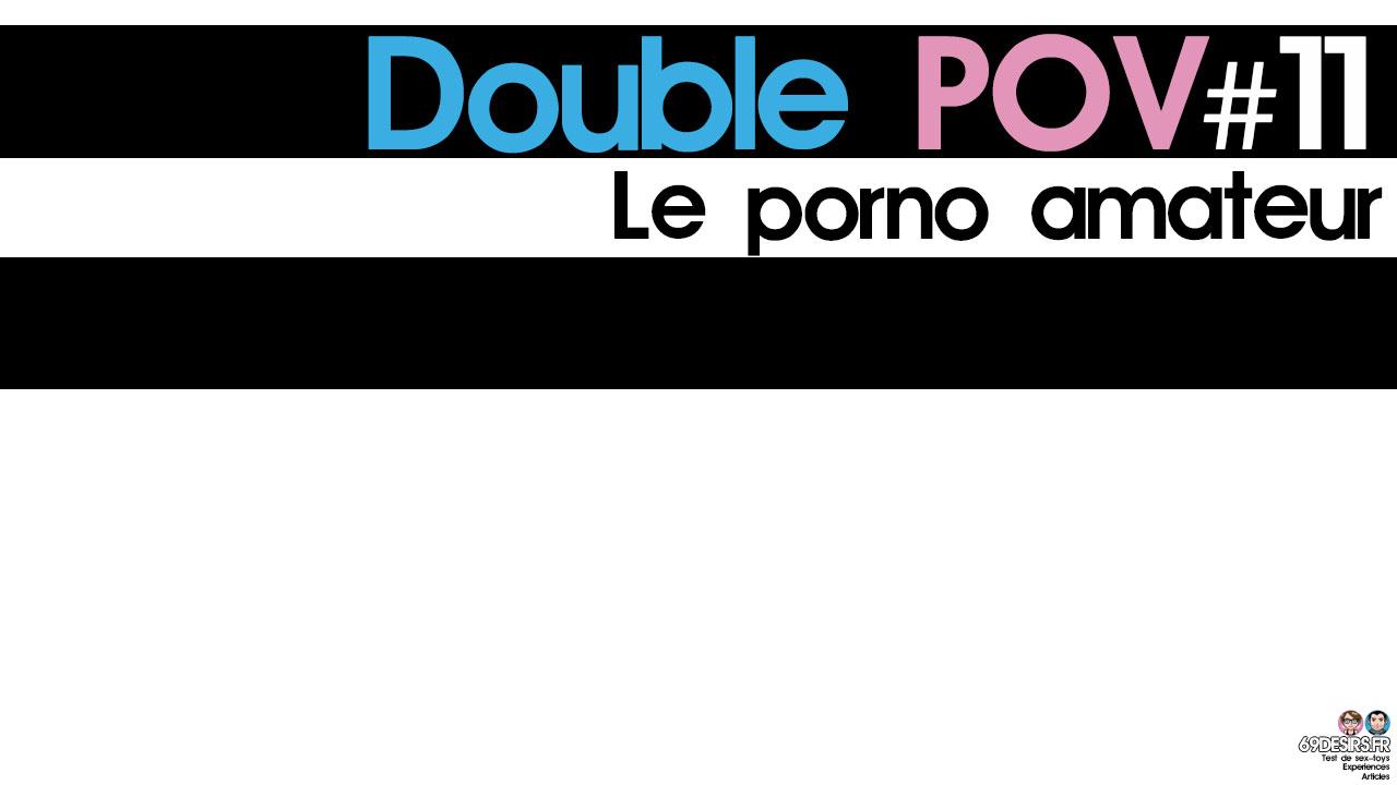 Le porno amateur : Double POV #11