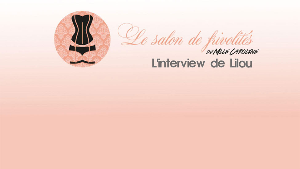 Interview de Mlle Caroline : Blogueuse de lingerie