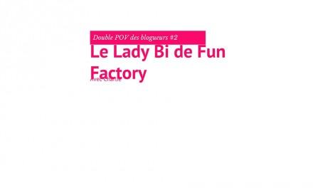 Le Lady Bi de Fun Factory : Double POV des blogueurs #2
