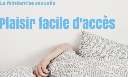 fainéantise sexuelle : le plaisir facile d'accès
