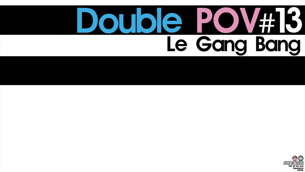 Gang bang et activité à plusieurs : Double POV #13