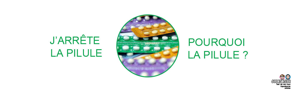 J'arrête la pilule : pourquoi je prends la pilule