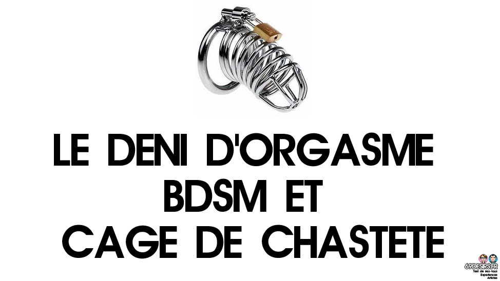 C'est quoi le déni d'orgasme ? BDSM et cage de chasteté