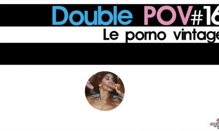 Porno vintage et Retro Fuck : Double POV #16