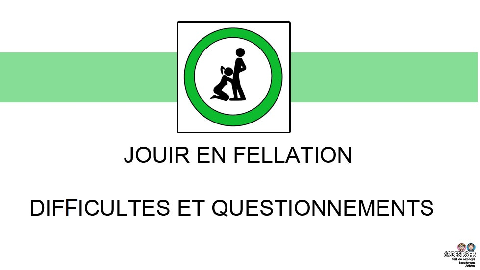 Jouir en fellation : Difficultés et solutions