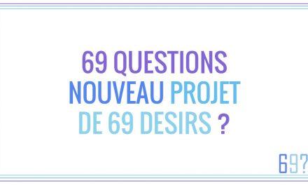 69 Questions – Le nouveau projet annexe du site